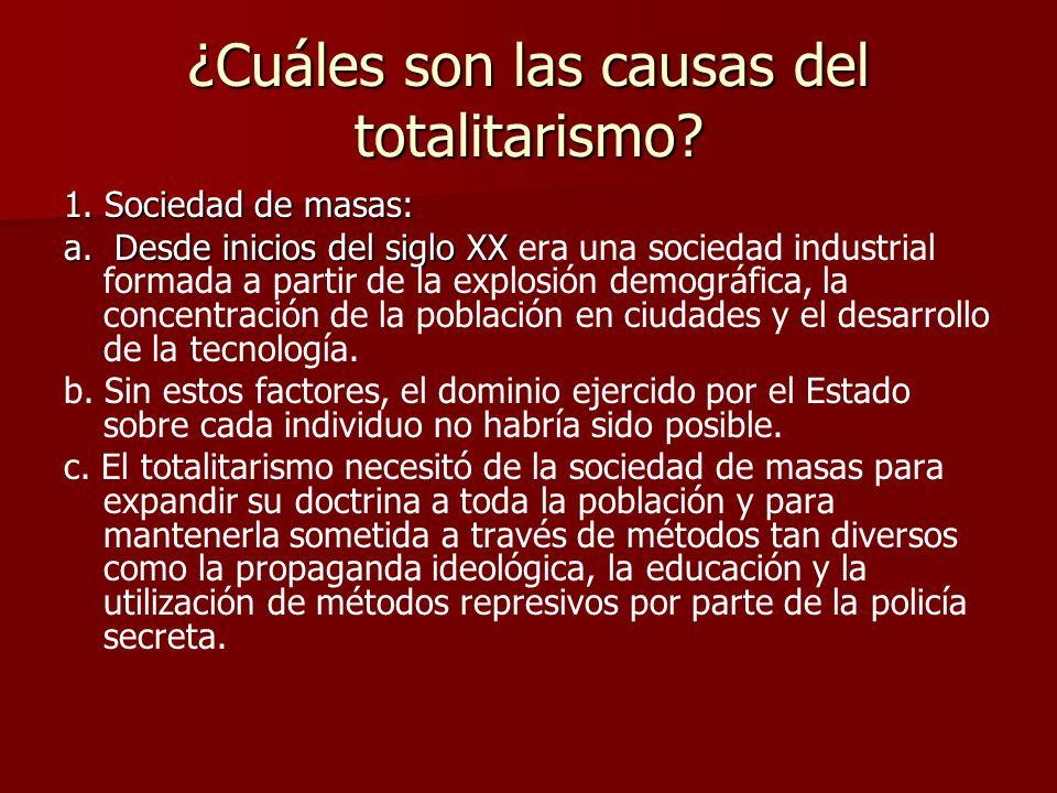 ¿Cuáles son las causas del totalitarismo? 1. Sociedad de masas: a. Desde inicios del siglo XX a. Desde inicios del siglo XX era una sociedad industria