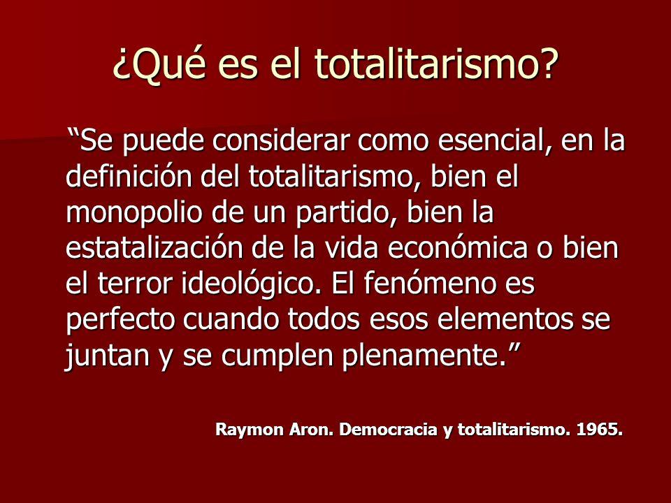 ¿Qué es el totalitarismo? Se puede considerar como esencial, en la definición del totalitarismo, bien el monopolio de un partido, bien la estatalizaci