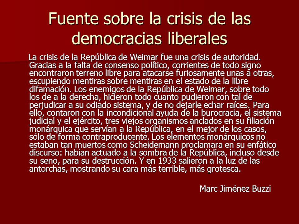 Fuente sobre la crisis de las democracias liberales La crisis de la República de Weimar fue una crisis de autoridad. Gracias a la falta de consenso po