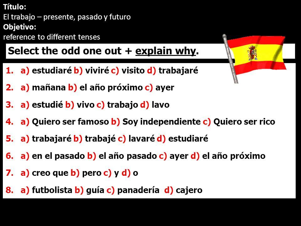 Ahora = now En el pasado = in the past En el futuro = in the future