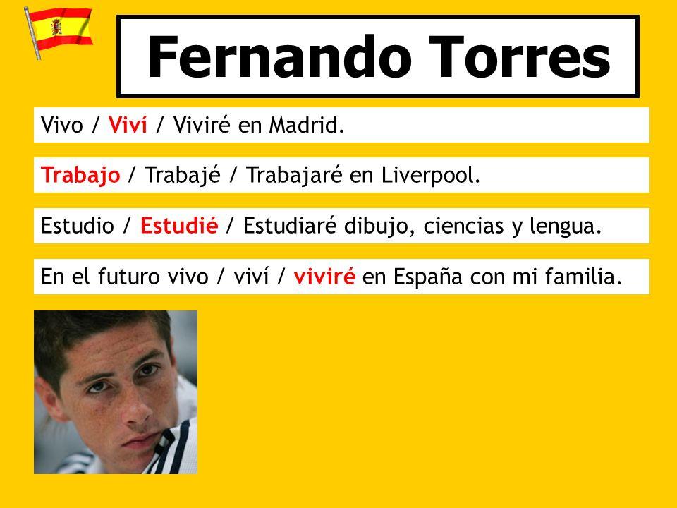 Vivo / Viví / Viviré en Madrid. Trabajo / Trabajé / Trabajaré en Liverpool.