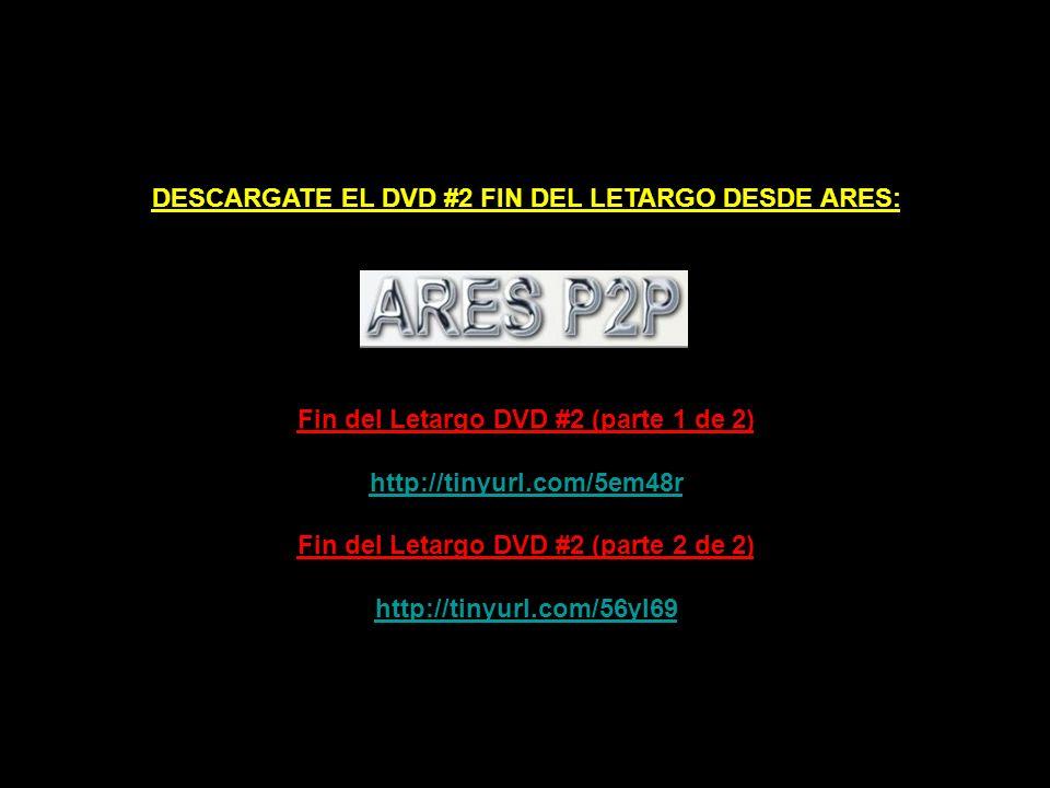 DESCARGATE EL DVD #2 FIN DEL LETARGO DESDE ARES: Fin del Letargo DVD #2 (parte 1 de 2) http://tinyurl.com/5em48r Fin del Letargo DVD #2 (parte 2 de 2) http://tinyurl.com/56yl69