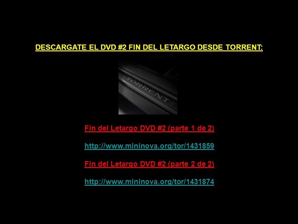 DESCARGATE EL DVD #2 FIN DEL LETARGO DESDE TORRENT: Fin del Letargo DVD #2 (parte 1 de 2) http://www.mininova.org/tor/1431859 Fin del Letargo DVD #2 (parte 2 de 2) http://www.mininova.org/tor/1431874