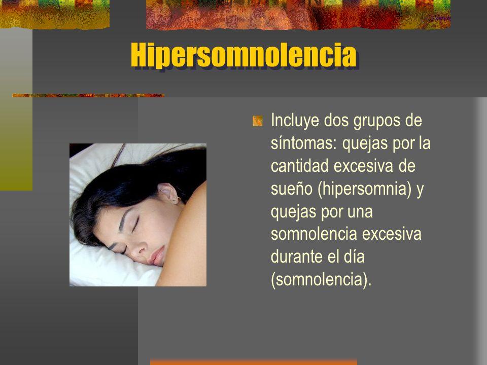 Hipersomnolencia Incluye dos grupos de síntomas: quejas por la cantidad excesiva de sueño (hipersomnia) y quejas por una somnolencia excesiva durante