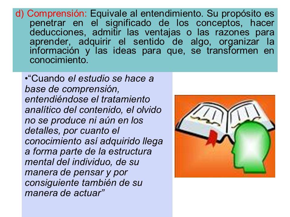 d) Comprensión: Equivale al entendimiento. Su propósito es penetrar en el significado de los conceptos, hacer deducciones, admitir las ventajas o las