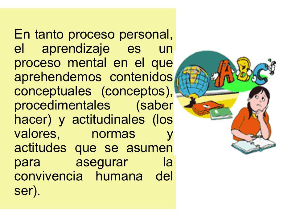 En tanto proceso personal, el aprendizaje es un proceso mental en el que aprehendemos contenidos conceptuales (conceptos), procedimentales (saber hace