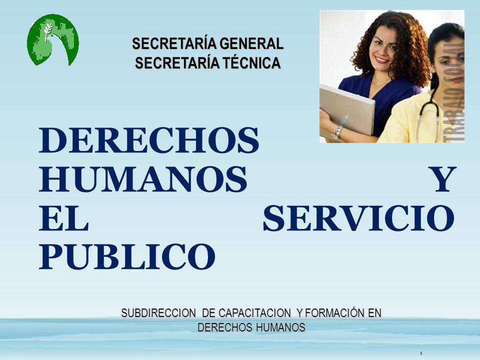 DERECHOS HUMANOS Y EL SERVICIO PUBLICO SECRETARÍA GENERAL SECRETARÍA TÉCNICA SUBDIRECCION DE CAPACITACION Y FORMACIÓN EN DERECHOS HUMANOS 1