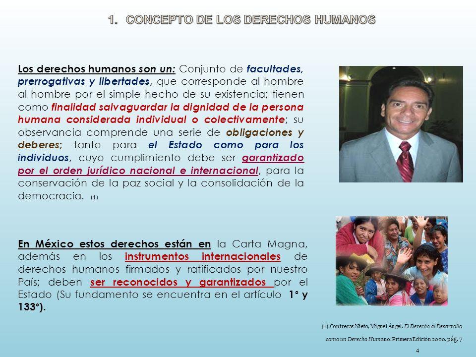 4 Los derechos humanos son un: Conjunto de facultades, prerrogativas y libertades, que corresponde al hombre al hombre por el simple hecho de su exist