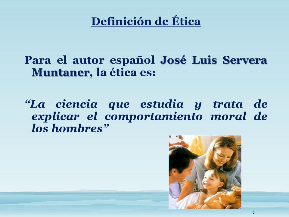 Definición de Ética José Luis Servera Muntaner Para el autor español José Luis Servera Muntaner, la ética es: La ciencia que estudia y trata de explic