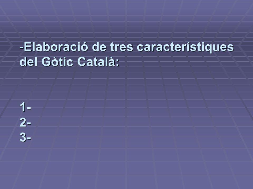 -Elaboració de tres característiques del Gòtic Català: 1- 2- 3-