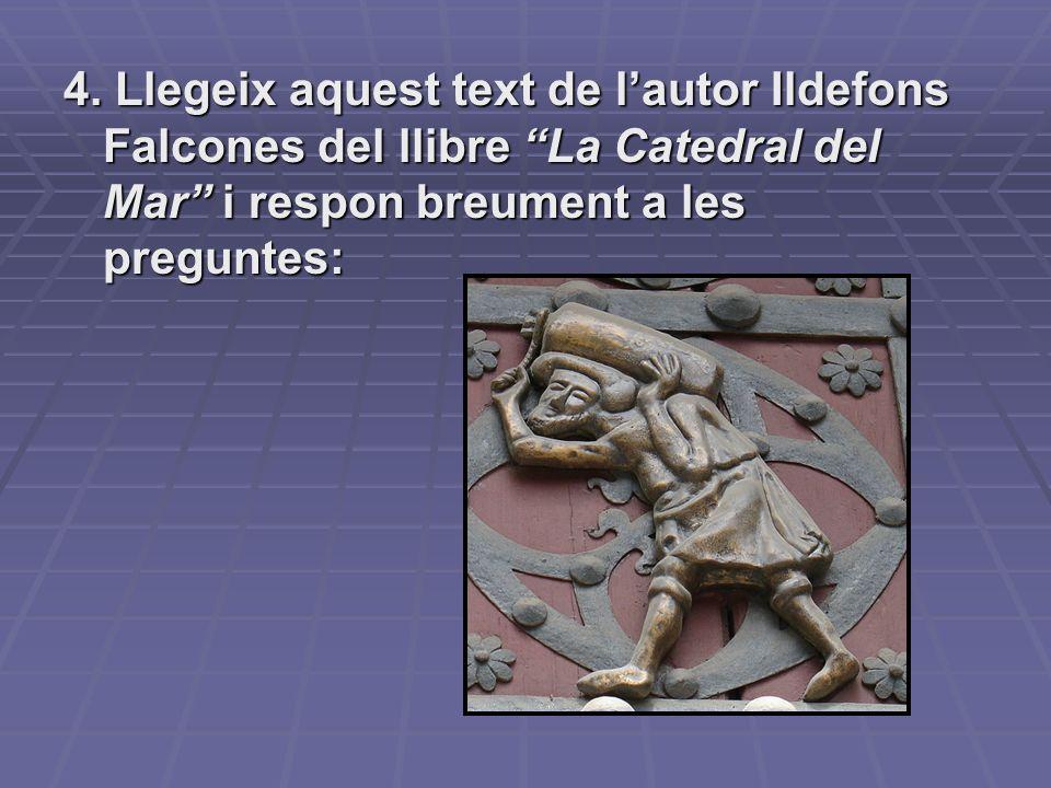 4. Llegeix aquest text de lautor Ildefons Falcones del llibre La Catedral del Mar i respon breument a les preguntes: