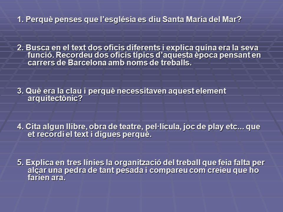 1. Perquè penses que lesglésia es diu Santa Maria del Mar? 2. Busca en el text dos oficis diferents i explica quina era la seva funció. Recordeu dos o