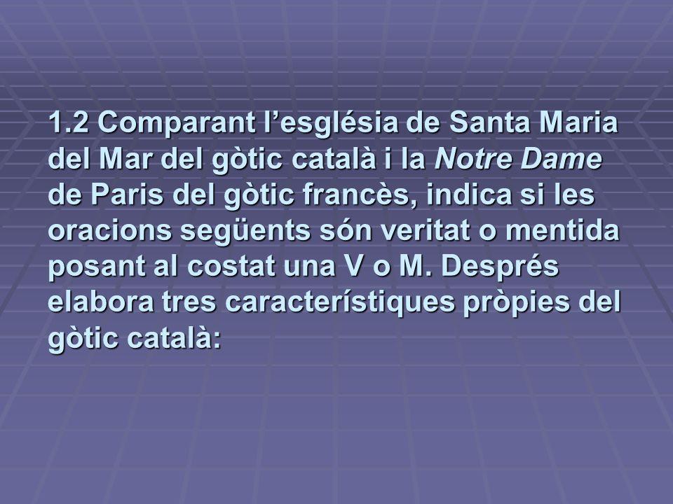1.2 Comparant lesglésia de Santa Maria del Mar del gòtic català i la Notre Dame de Paris del gòtic francès, indica si les oracions següents són verita