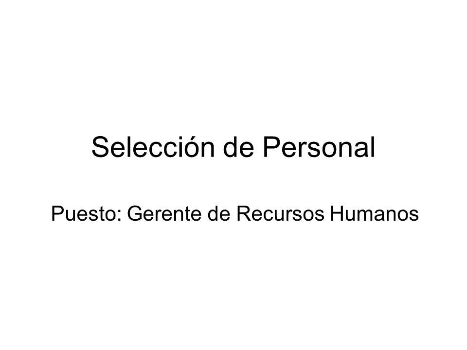 Selección de Personal Puesto: Gerente de Recursos Humanos