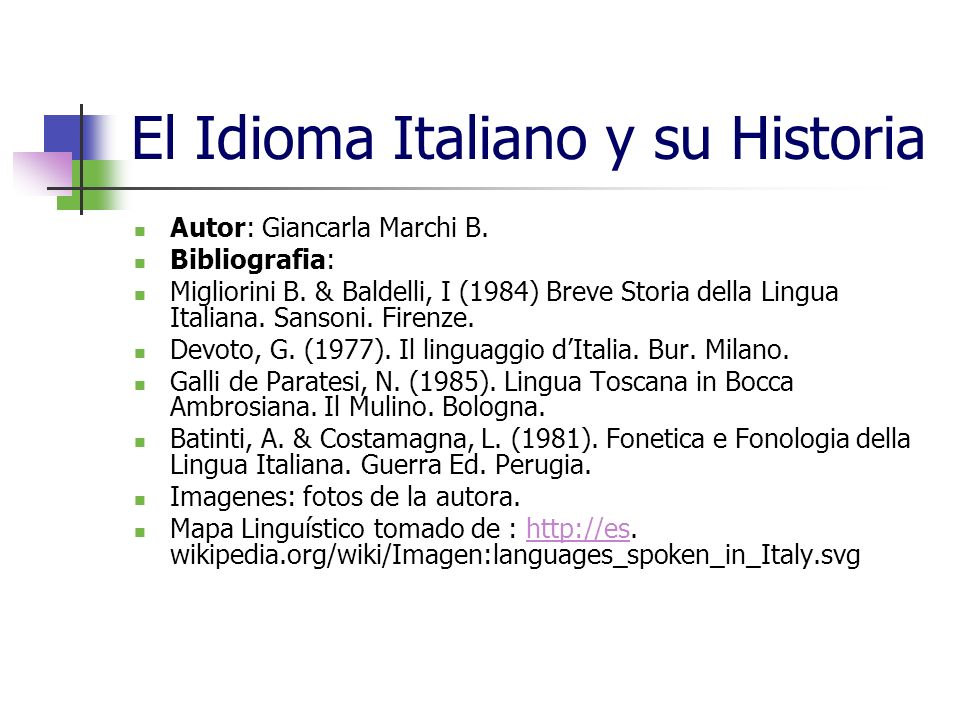 El Idioma Italiano y su Historia Autor: Giancarla Marchi B. Bibliografia: Migliorini B. & Baldelli, I (1984) Breve Storia della Lingua Italiana. Sanso