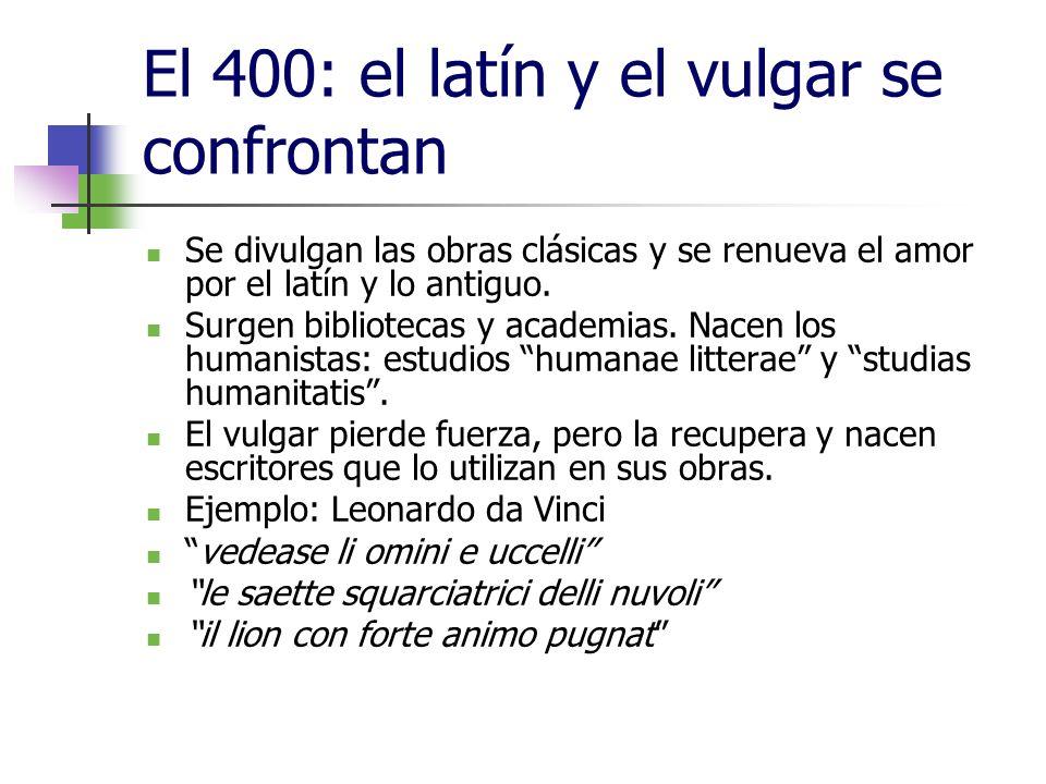 El 400: el latín y el vulgar se confrontan Se divulgan las obras clásicas y se renueva el amor por el latín y lo antiguo. Surgen bibliotecas y academi