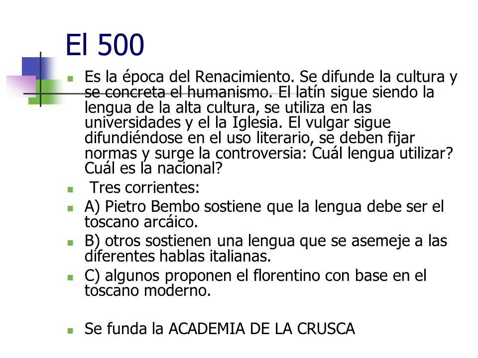El 500 Es la época del Renacimiento. Se difunde la cultura y se concreta el humanismo. El latín sigue siendo la lengua de la alta cultura, se utiliza