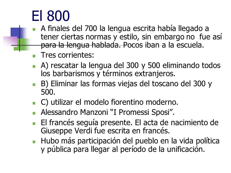 El 800 A finales del 700 la lengua escrita había llegado a tener ciertas normas y estilo, sin embargo no fue así para la lengua hablada. Pocos iban a