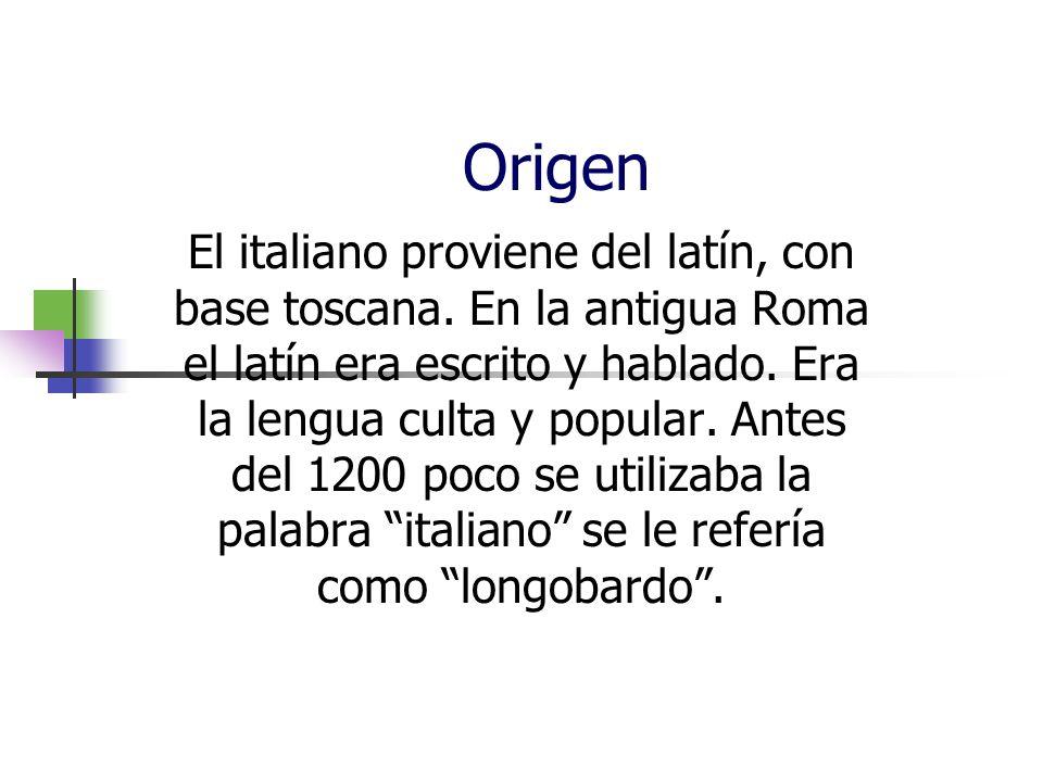 Origen El italiano proviene del latín, con base toscana. En la antigua Roma el latín era escrito y hablado. Era la lengua culta y popular. Antes del 1