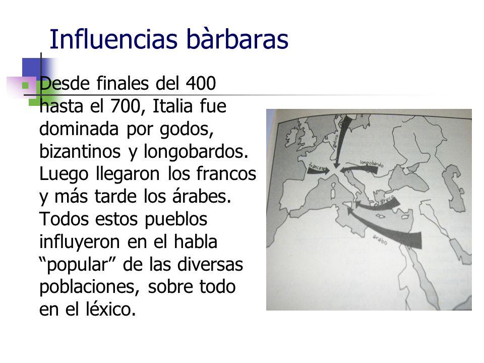 Influencias bàrbaras Desde finales del 400 hasta el 700, Italia fue dominada por godos, bizantinos y longobardos. Luego llegaron los francos y más tar