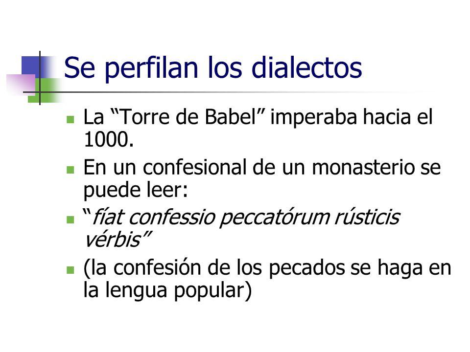 Se perfilan los dialectos La Torre de Babel imperaba hacia el 1000. En un confesional de un monasterio se puede leer: fíat confessio peccatórum rústic