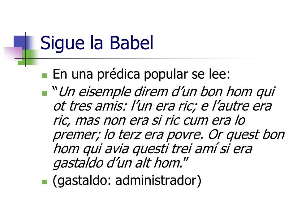 Sigue la Babel En una prédica popular se lee: Un eisemple direm dun bon hom qui ot tres amis: lun era ric; e lautre era ric, mas non era si ric cum er