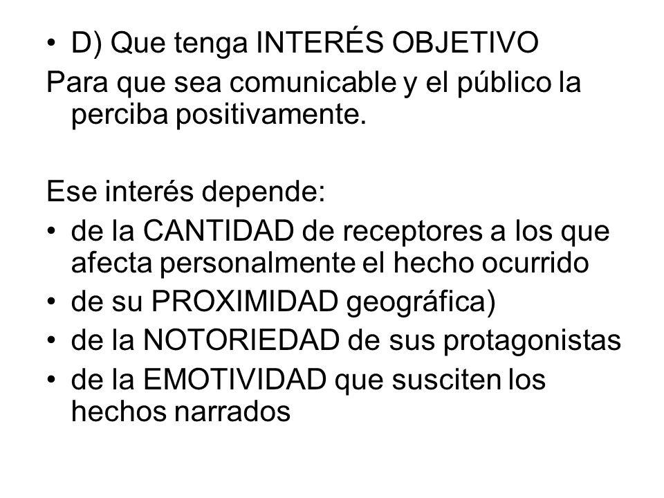 D) Que tenga INTERÉS OBJETIVO Para que sea comunicable y el público la perciba positivamente. Ese interés depende: de la CANTIDAD de receptores a los