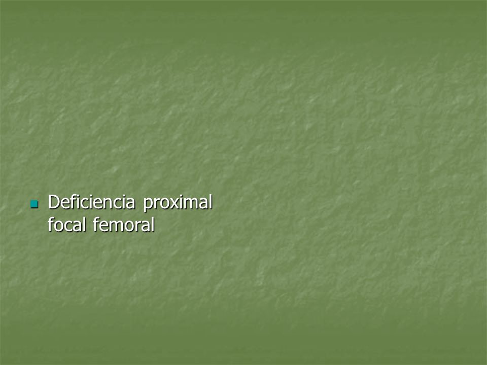 Deficiencia proximal focal femoral Deficiencia proximal focal femoral