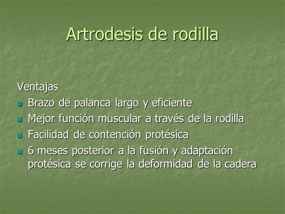 Artrodesis de rodilla Ventajas Brazo de palanca largo y eficiente Brazo de palanca largo y eficiente Mejor función muscular a través de la rodilla Mej