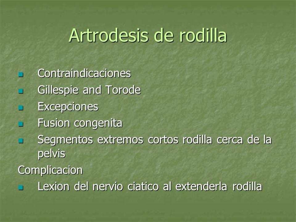 Artrodesis de rodilla Contraindicaciones Contraindicaciones Gillespie and Torode Gillespie and Torode Excepciones Excepciones Fusion congenita Fusion