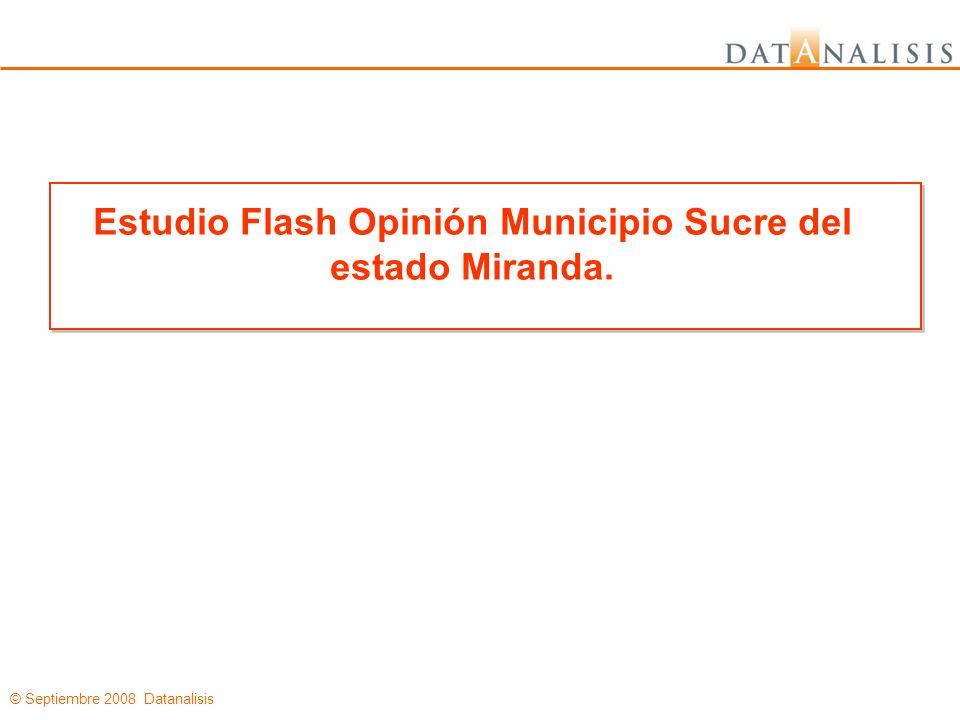 © Septiembre 2008 Datanalisis Estudio Flash Opinión Municipio Sucre del estado Miranda.
