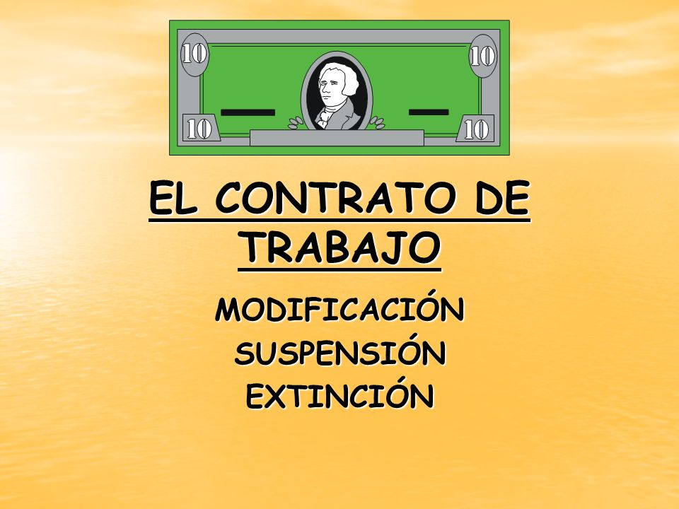 EL CONTRATO DE TRABAJO MODIFICACIÓNSUSPENSIÓNEXTINCIÓN