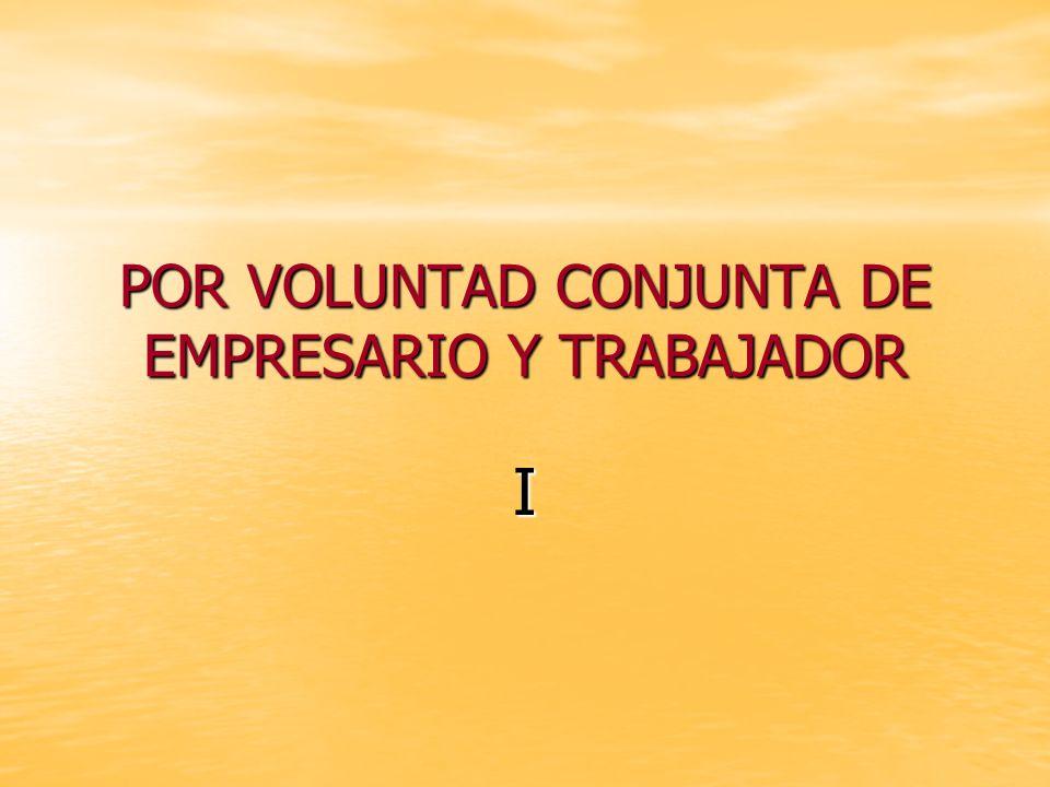 POR VOLUNTAD CONJUNTA DE EMPRESARIO Y TRABAJADOR I