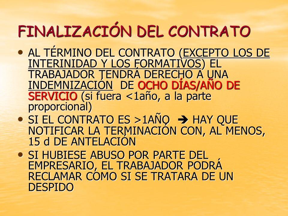 FINALIZACIÓN DEL CONTRATO AL TÉRMINO DEL CONTRATO (EXCEPTO LOS DE INTERINIDAD Y LOS FORMATIVOS) EL TRABAJADOR TENDRÁ DERECHO A UNA INDEMNIZACIÓN DE OC