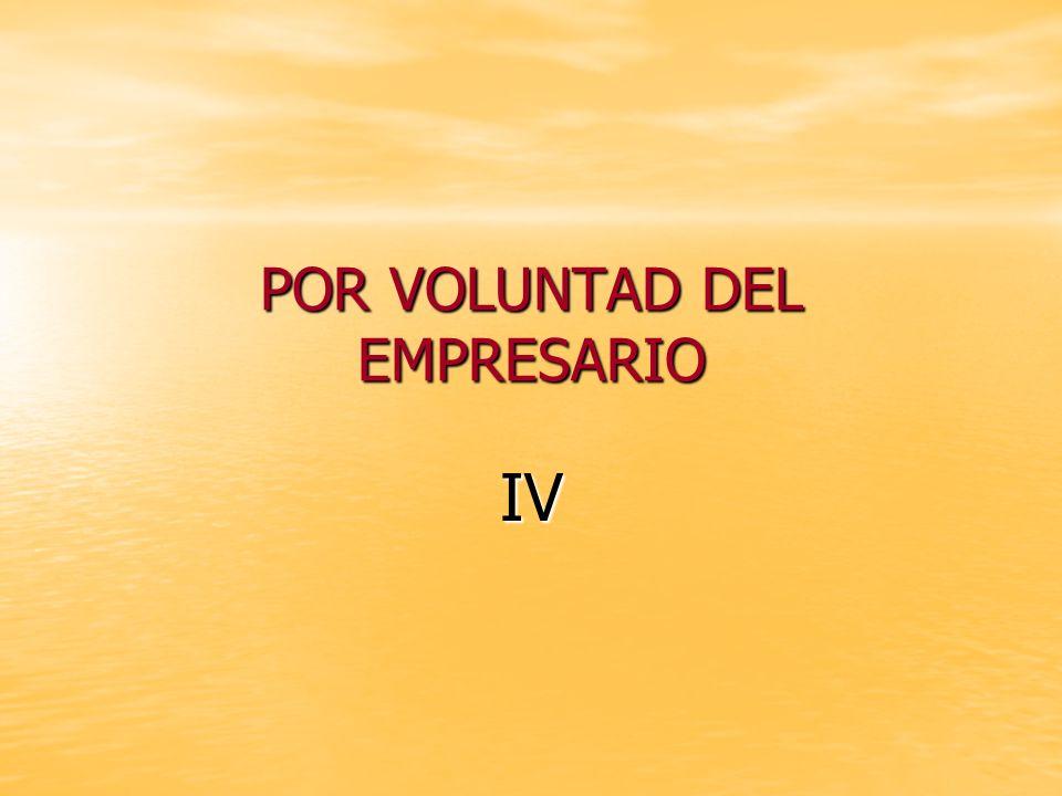 POR VOLUNTAD DEL EMPRESARIO IV