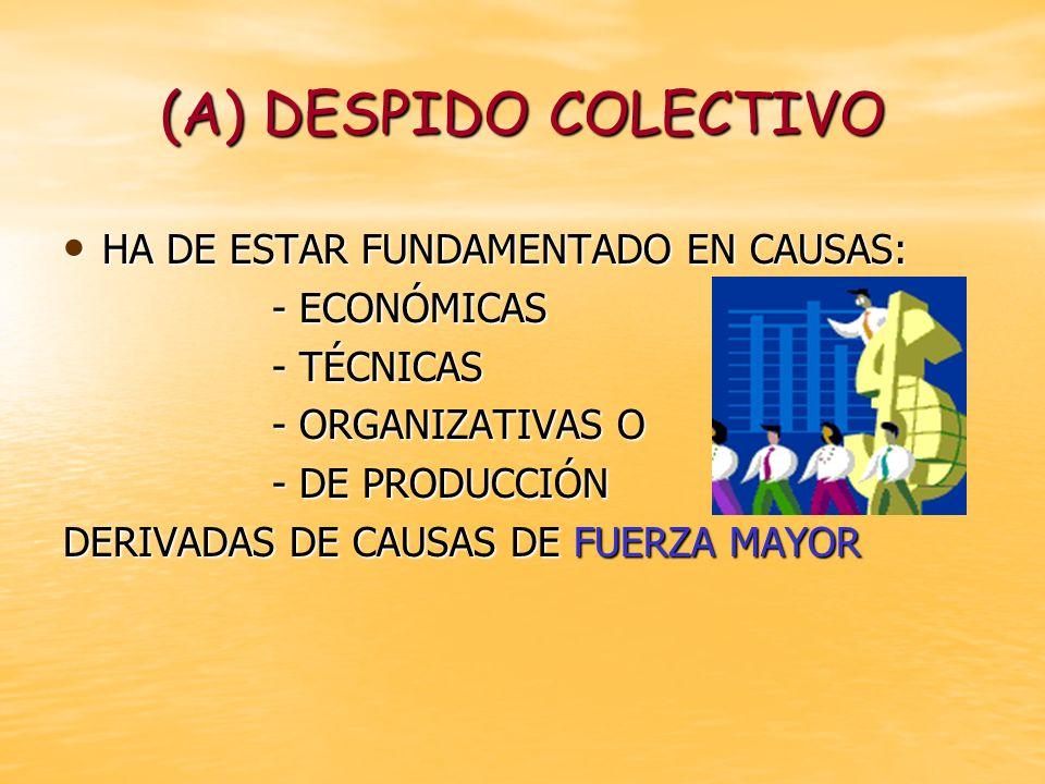 (A) DESPIDO COLECTIVO HA DE ESTAR FUNDAMENTADO EN CAUSAS: HA DE ESTAR FUNDAMENTADO EN CAUSAS: - ECONÓMICAS - TÉCNICAS - ORGANIZATIVAS O - DE PRODUCCIÓ