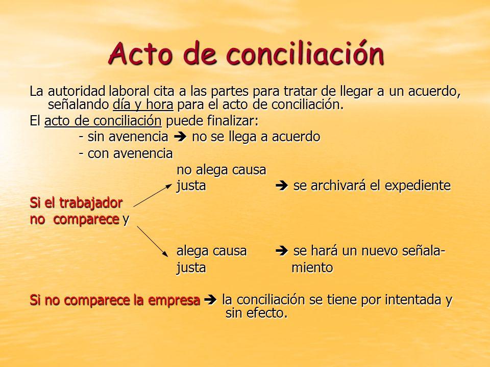 Acto de conciliación La autoridad laboral cita a las partes para tratar de llegar a un acuerdo, señalando día y hora para el acto de conciliación. El