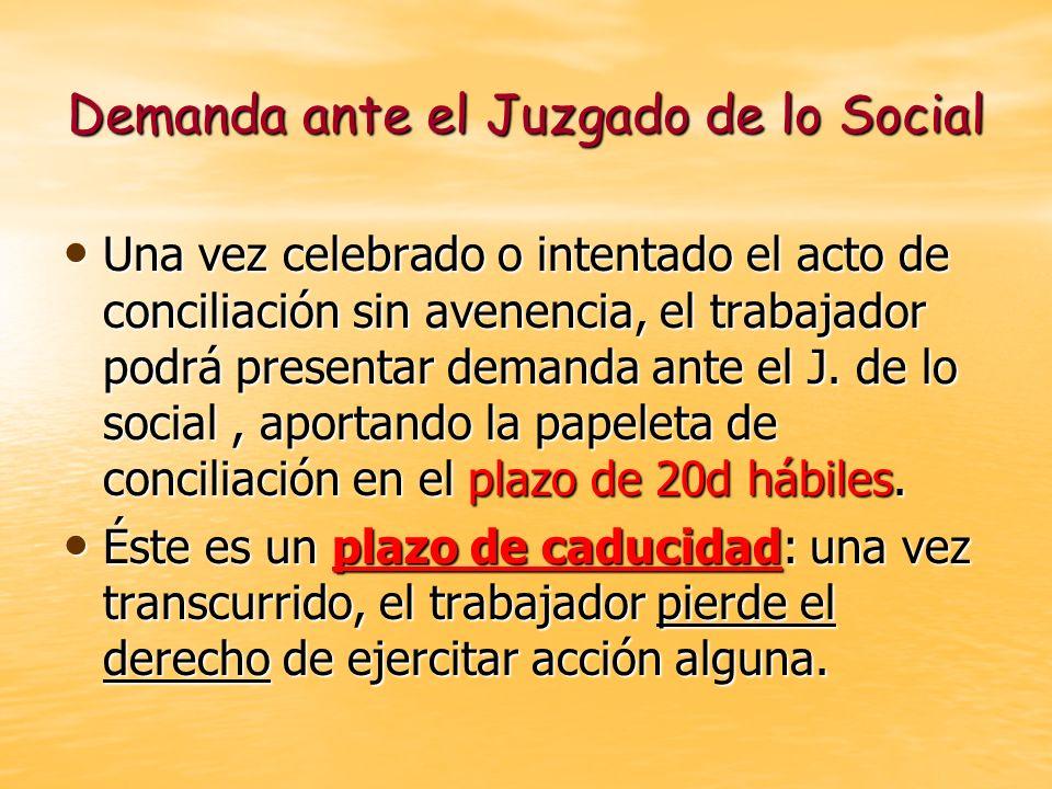 Demanda ante el Juzgado de lo Social Una vez celebrado o intentado el acto de conciliación sin avenencia, el trabajador podrá presentar demanda ante e