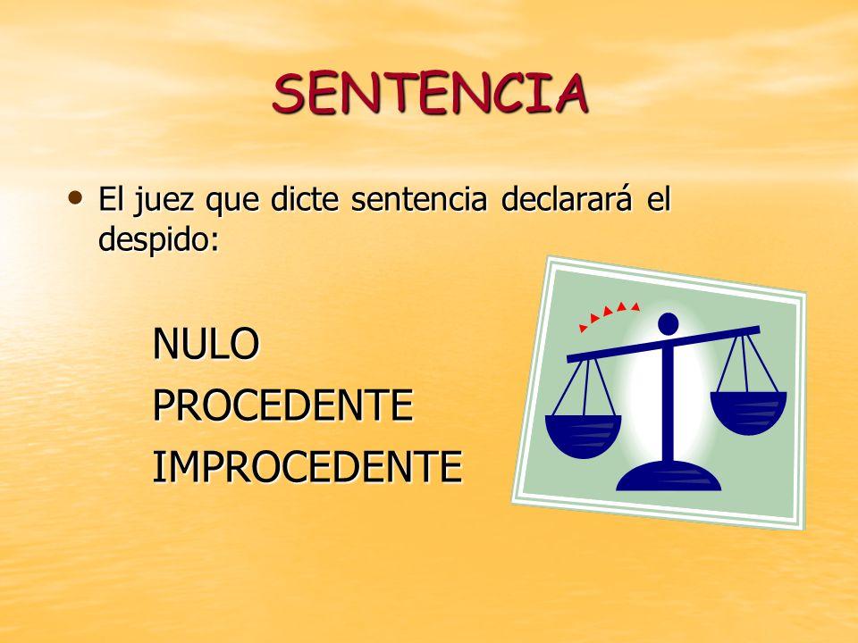 SENTENCIA El juez que dicte sentencia declarará el despido: El juez que dicte sentencia declarará el despido:NULOPROCEDENTEIMPROCEDENTE