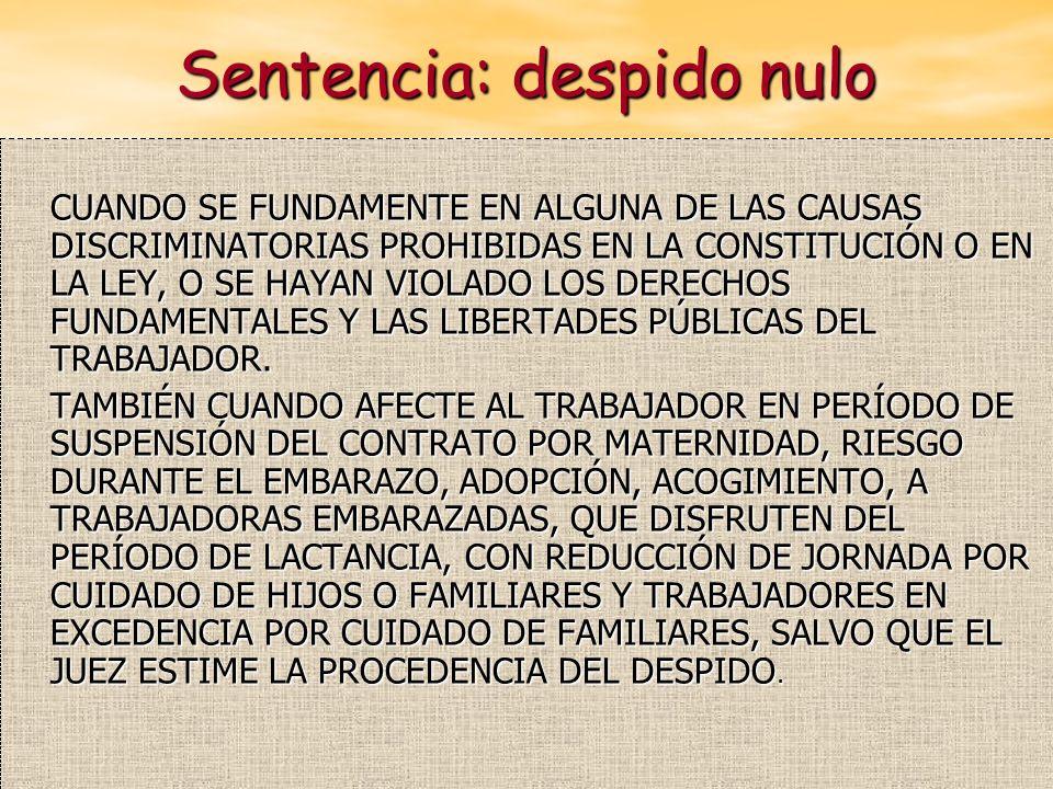 Sentencia: despido nulo CUANDO SE FUNDAMENTE EN ALGUNA DE LAS CAUSAS DISCRIMINATORIAS PROHIBIDAS EN LA CONSTITUCIÓN O EN LA LEY, O SE HAYAN VIOLADO LO