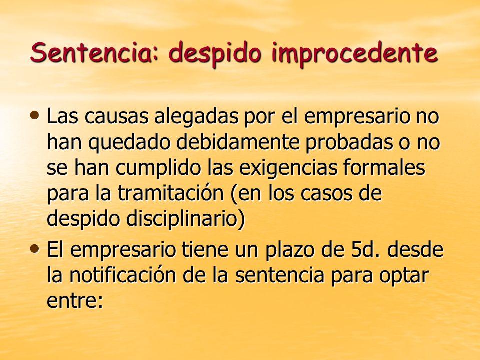 Sentencia: despido improcedente Las causas alegadas por el empresario no han quedado debidamente probadas o no se han cumplido las exigencias formales