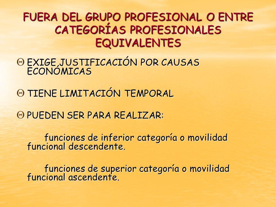 FUERA DEL GRUPO PROFESIONAL O ENTRE CATEGORÍAS PROFESIONALES EQUIVALENTES EXIGE JUSTIFICACIÓN POR CAUSAS ECONÓMICAS EXIGE JUSTIFICACIÓN POR CAUSAS ECO