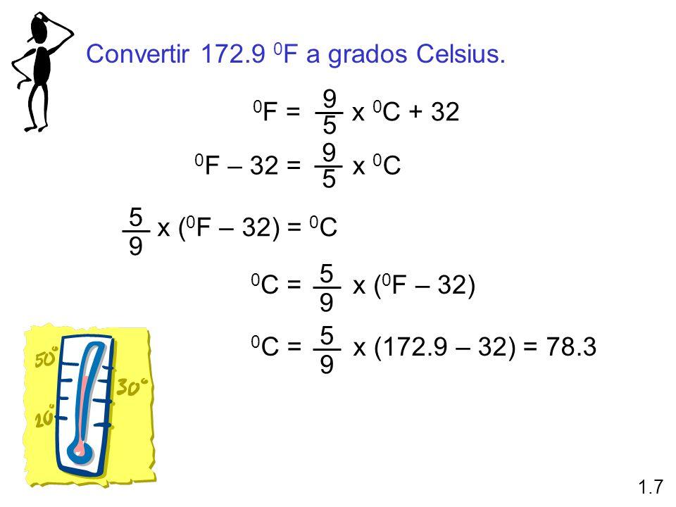 Convertir 172.9 0 F a grados Celsius. 0 F = x 0 C + 32 9 5 0 F – 32 = x 0 C 9 5 x ( 0 F – 32) = 0 C 9 5 0 C = x ( 0 F – 32) 9 5 0 C = x (172.9 – 32) =