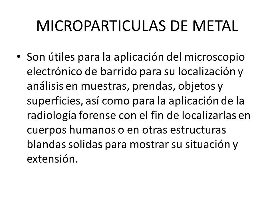 MICROPARTICULAS DE METAL Son útiles para la aplicación del microscopio electrónico de barrido para su localización y análisis en muestras, prendas, ob