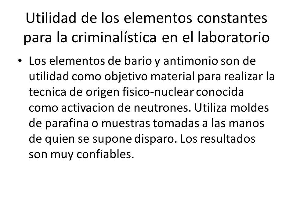 Utilidad de los elementos constantes para la criminalística en el laboratorio Los elementos de bario y antimonio son de utilidad como objetivo materia