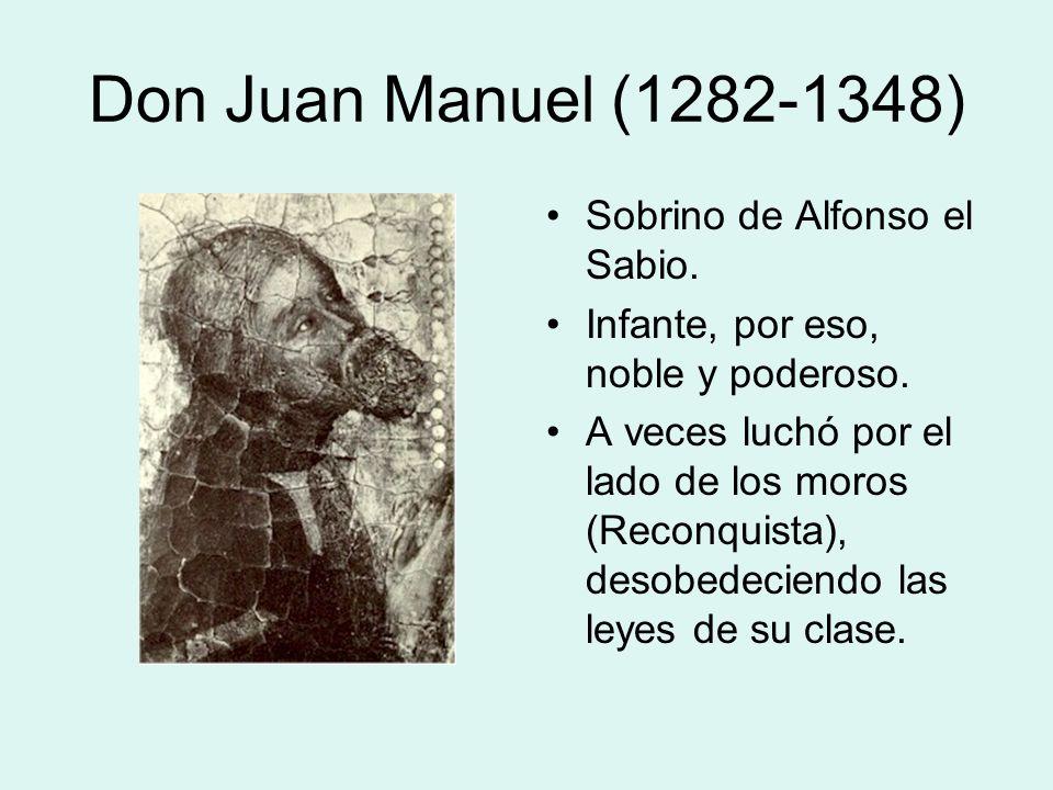 Don Juan Manuel (1282-1348) Sobrino de Alfonso el Sabio. Infante, por eso, noble y poderoso. A veces luchó por el lado de los moros (Reconquista), des