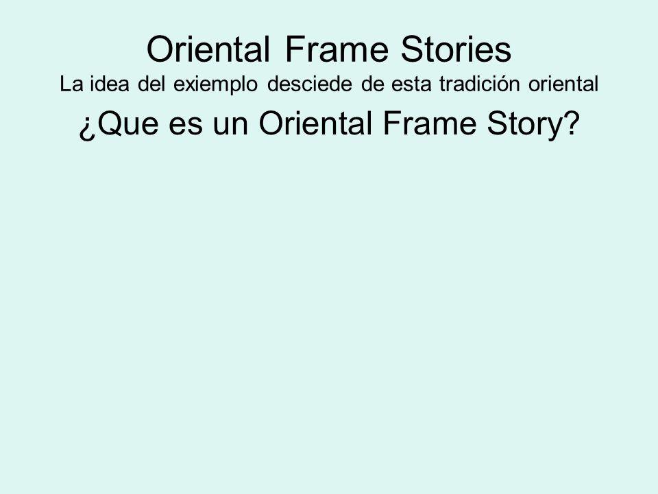 Oriental Frame Stories La idea del exiemplo desciede de esta tradición oriental ¿Que es un Oriental Frame Story?