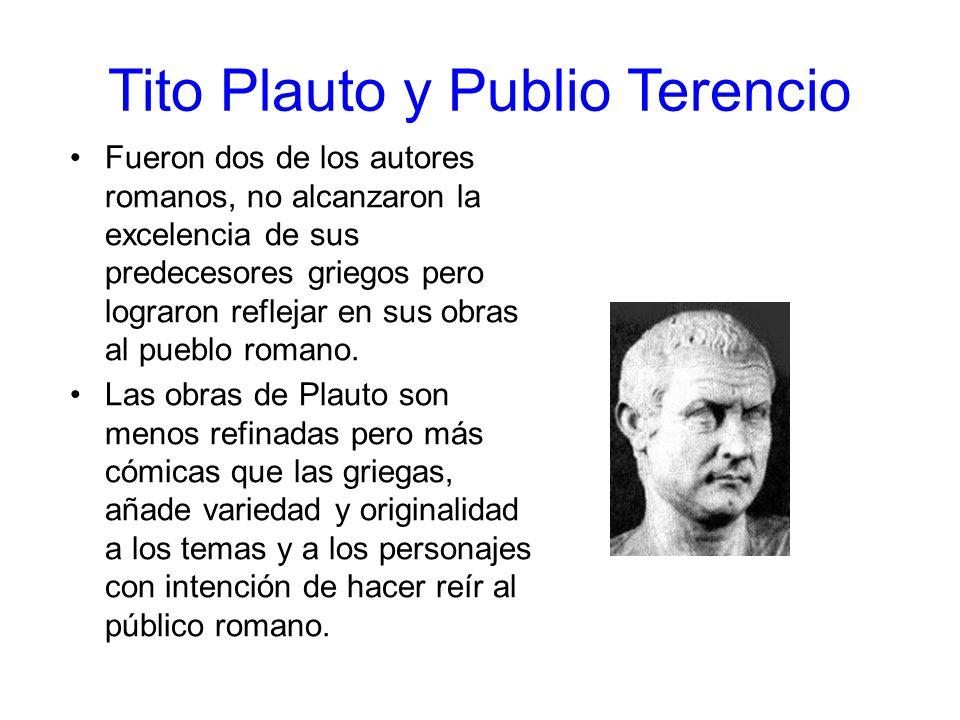 Tito Plauto y Publio Terencio Fueron dos de los autores romanos, no alcanzaron la excelencia de sus predecesores griegos pero lograron reflejar en sus