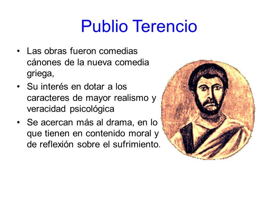 Publio Terencio Las obras fueron comedias cánones de la nueva comedia griega, Su interés en dotar a los caracteres de mayor realismo y veracidad psico