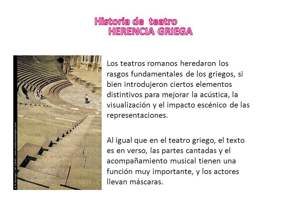 Los teatros romanos heredaron los rasgos fundamentales de los griegos, si bien introdujeron ciertos elementos distintivos para mejorar la acústica, la